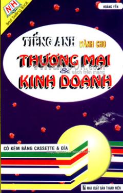 Tiếng Anh Dành Cho Thương Mại Và Kinh Doanh - Kèm 2 Đĩa CD