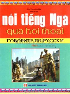 Nói Tiếng Nga Qua Hội Thoại - Tập 2