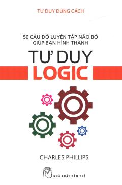 Tư Duy Đúng Cách - Tư Duy Logic