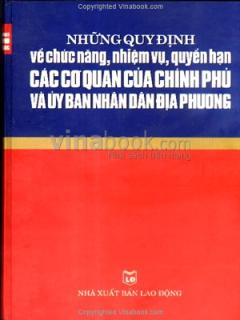 Những Quy Định Về Chức Năng, Nhiệm Vụ, Quyền Hạn Các Cơ Quan Của Chính Phủ Và Ủy Ban Nhân Dân Địa Phương