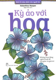 Sách Tô Màu Dành Cho Người Lớn - Kỳ Ảo Với Hoa