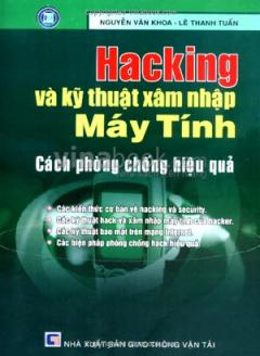 Hacking Và Kỹ Thuật Xâm Nhập Máy Tính - Cách Phòng Chống Hiệu Quả