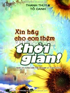 """Xin Hãy Cho Con Thêm Thời Gian! (Nhật Ký """"Công Dân Trẻ TP.HCM"""" Lê Thanh Thuý)"""