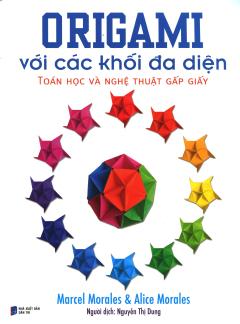 Origami Với Các Khối Đa Diện - Toán Học Và Nghệ Thuật Gấp Giấy