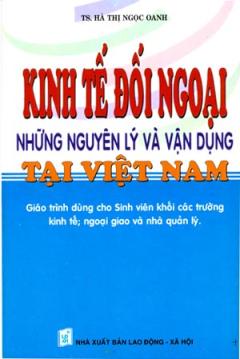 Kinh Tế Đối Ngoại - Những Nguyên Lý Và Vận Dụng Tại Việt Nam