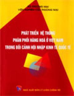 Phát Triển Hệ Thống phân Phối Hàng Hoá Ở Việt Nam Trong Bối Cảnh Kinh Tế Quốc Tế