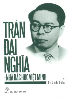 Trần Đại Nghĩa - Nhà Bác Học Việt Minh