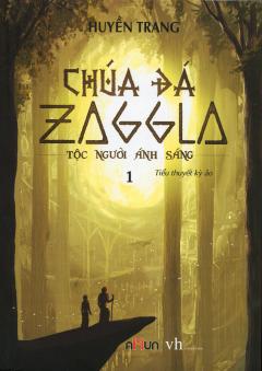 Chúa Đá Zaggla - Tập 1: Tộc Người Ánh Sáng