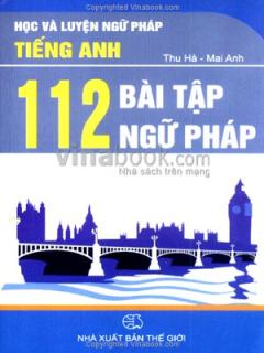 Học Và Luyện Ngữ Pháp Tiếng Anh - 112 Bài Tập Ngữ Pháp