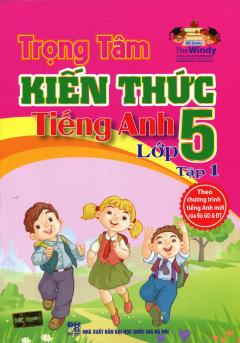 Trọng Tâm Kiến Thức Tiếng Anh Lớp 5 - Tập 1