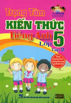 Trọng Tâm Kiến Thức Tiếng Anh Lớp 5 - Tập 2