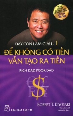Dạy Con Làm Giàu (Tập 1) - Để Không Có Tiền Vẫn Tạo Ra Tiền