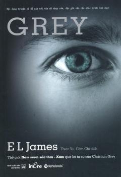 Grey: Thế Giới 50 Sắc Thái - Xám Qua Lời Tự Sự Của Christian Grey