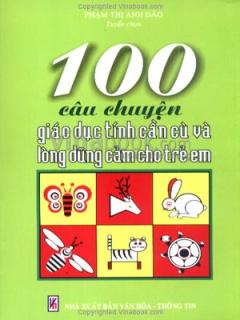 100 Câu Chuyện Giáo Dục Tính Cần Cù Và Lòng Dũng Cảm Cho Trẻ Em