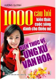 1000 Câu Hỏi Kiến Thức Cuộc Sống Dành Cho Thiếu Nữ  Về Văn Hoá Ứng Xử