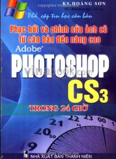 Phục Hồi Và Chỉnh Sửa Ảnh Cũ Từ Căn Bản Đến Nâng Cao Adobe Photoshop CS3 Trong 24 Giờ