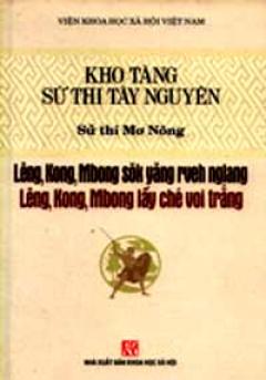 Kho Tàng Sử Thi Tây Nguyên - Lênh, Kong, Mbong Lấy Ché Voi Trắng