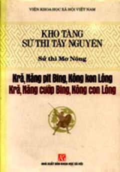 Kho Tàng Sử Thi Tây Nguyên - Kră, Năng Cướp Bing, Kông Con Lông