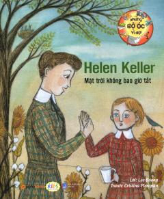Những Bộ Óc Vĩ Đại - Helen Keller Mặt Trời Không Bao Giờ Tắt