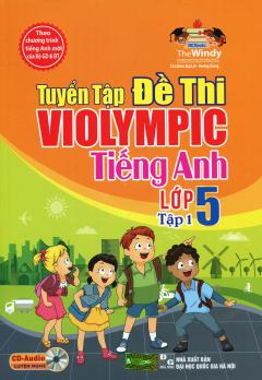 Tuyển Tập Đề Thi Violympic Tiếng Anh Lớp 5 - Tập 1 (Kèm 1 CD)