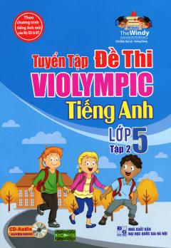 Tuyển Tập Đề Thi Violympic Tiếng Anh Lớp 5 - Tập 2 (Kèm 1 CD)