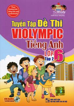 Tuyển Tập Đề Thi Violympic Tiếng Anh Lớp 6 - Tập 2 (Kèm 1 CD)