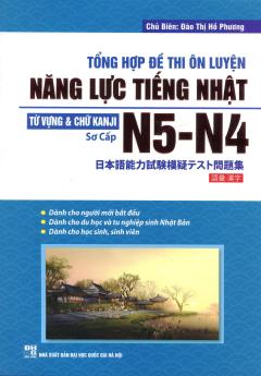 Tổng Hợp Đề Thi Ôn Luyện Năng Lực Tiếng Nhật - Từ Vựng & Chữ Kanji N5-N4 (Sơ Cấp)