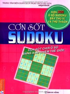 Cơn Sốt Sudoku - Cơn Sốt Trò Chơi Ô Số Đang Xâm Chiếm Thế Giới! (Hơn 200 Ô Số Sudoku Đầy Thú Vị Và Thử Thách)