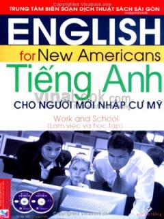 Tiếng Anh Cho Người Mới Nhập Cư Mỹ: Làm Việc Và Học Tập (Dùng Kèm 1 DVD, 1 CD)