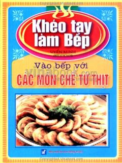 Khéo Tay Làm Bếp - Tập 9: Vào Bếp Với Các Món Chế Từ Thịt