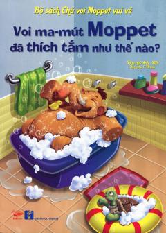 Bộ Sách Chú Voi Moppet Vui Vẻ - Voi Ma-mút Moppet Đã Thích Tắm Như Thế Nào? (Song Ngữ Anh-Việt)