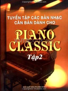 Tuyển Tập Các Bản Nhạc Căn Bản Dành Cho Piano Classic - Tập 2