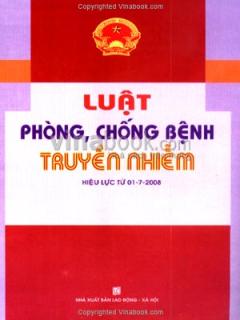Luật Phòng, Chống Bệnh Truyền Nhiễm (Hiệu Lực Từ 01 - 7 - 2008)