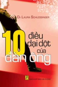10 Điều Dại Dột Của Đàn Ông