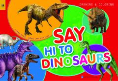 Say Hi To Dinosaurs (Sách Vẽ - Tô Màu)