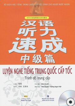 Luyện Nghe Tiếng Trung Quốc Cấp Tốc - Trình Độ Trung Cấp (Kèm 1 CD)
