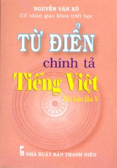 Từ Điển Chính Tả Tiếng Việt - Tái Bản Lần V