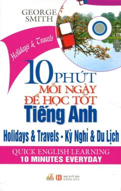 10 Phút Mỗi Ngày Để Học Tốt Tiếng Anh - Kỳ Nghỉ & Du Lịch (Kèm 1 CD)