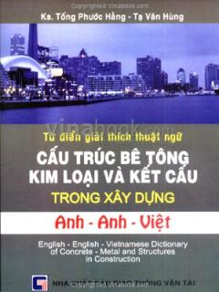 Từ Điển Giải Thích Thuật Ngữ Cấu Trúc Bê Tông Kim Loại Và Kết Cấu Trong Xây Dựng (Anh - Anh - Việt)