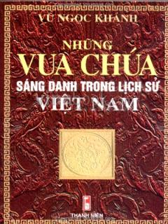 Những Vua Chúa Sáng Danh Trong Lịch Sử Việt Nam