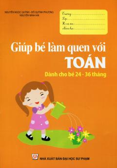 Giúp Bé Làm Quen Với Toán (Dành Cho Bé 24 - 36 Tháng)