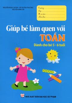Giúp Bé Làm Quen Với Toán (Dành Cho Bé 5 - 6 Tuổi)