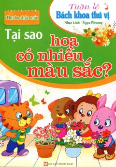 Tuần Lễ Bách Khoa Thú Vị - Thứ Ba Thắc Mắc: Tại Sao Hoa Có Nhiều Màu Sắc?