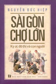Sài Gòn Chợ Lớn - Ký Ức Đô Thị Và Con Người