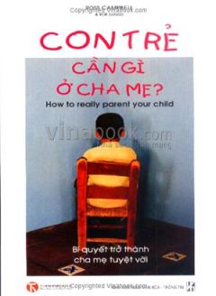 Con Trẻ Cần Gì Ở Cha Mẹ - Bí Quyết Trở Thành Cha Mẹ Tuyệt Vời