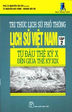 Tri Thức Lịch Sử Phổ Thông - Lịch Sử Việt Nam Tập 2: Từ Đầu Thế Kỷ X Đến Giữa Thế Kỷ XIX