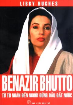 Benazir Bhutto - Từ Tù Nhân Đến Người Đứng Đầu Đất Nước