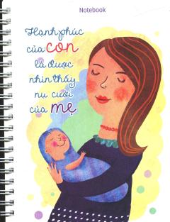 Notebook - Hạnh Phúc Của Con Là Được Nhìn Thấy Nụ Cười Của Mẹ