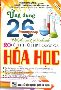 Ứng Dụng 26 Phương Pháp Đột Phá Mới Giải Nhanh 20 Đề Thi Thử THPT Quốc Gia - Hóa Học
