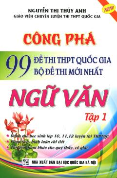 Công Phá 99 Đề Thi THPT Quốc Gia Bộ Đề Thi Mới Nhất Ngữ Văn - Tập 1